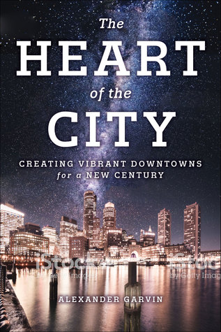The Heart of the City: Creating Vibrant Downtowns for a New Century