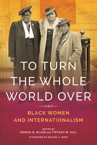 To Turn the Whole World Over: Black Women and Internationalism