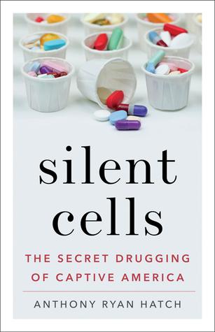 Silent Cells: The Secret Drugging of Captive America