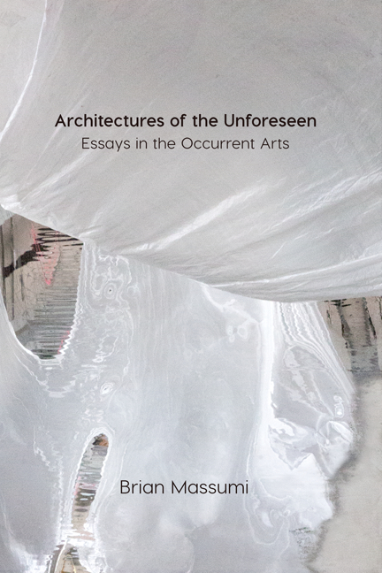 Architectures of the Unforeseen: Essays in the Occurrent Arts