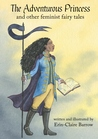 The Adventurous Princess and other feminist fairy tales by Erin-Claire Barrow