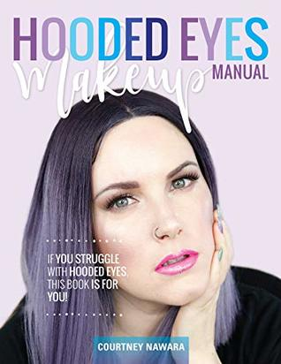 Hooded Eye Makeup Manual: A practical eyeshadow application guide for lovely people with hooded eyes.