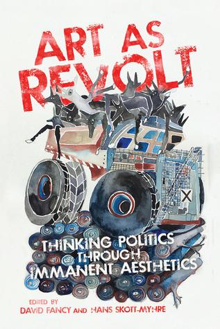 Art as Revolt: Thinking Politics through Immanent Aesthetics