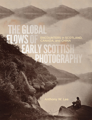The Global Flows of Early Scottish Photography: Encounters in Scotland, Canada, and China