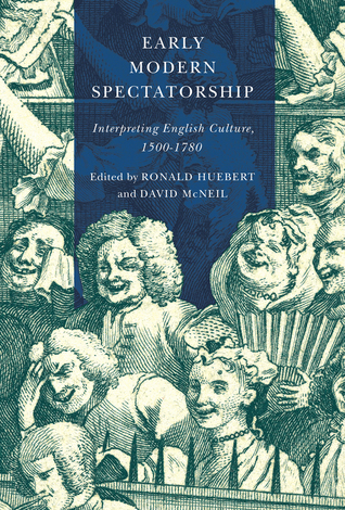 Early Modern Spectatorship: Interpreting English Culture, 1500-1780