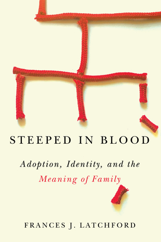 Steeped in Blood: Adoption, Identity, and the Meaning of Family