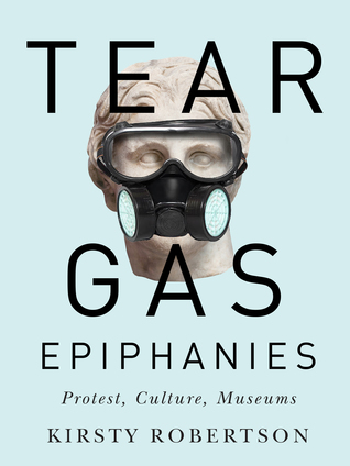 Tear Gas Epiphanies: Protest, Culture, Museums