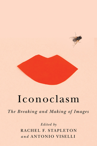 Iconoclasm: The Breaking and Making of Images