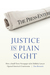 Justice in Plain Sight How a Small-Town Newspaper and Its Unlikely Lawyer Opened America's Courtrooms by Dan Bernstein