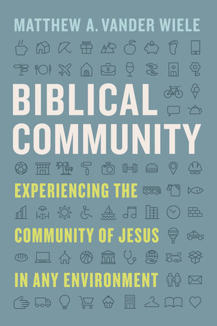 Biblical Community: Experiencing the Community of Jesus in any Environment