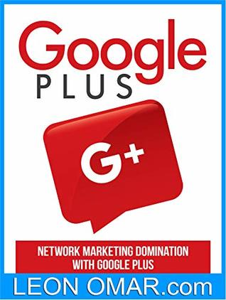 [NEW Beginners Guide] Google Plus: Network Marketing Domination with Google Plus (Make Money from Home Book 31)