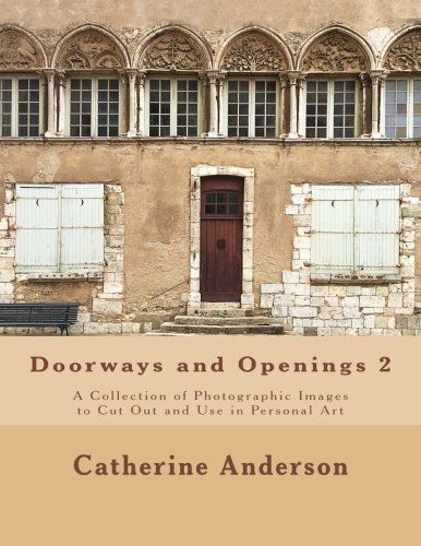 Doorways and Openings 2: A Collection of Photographic Images to Cut Out and Use in Personal Art (Volume 2)
