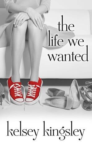 The Life We Wanted by Kelsey Kingsley