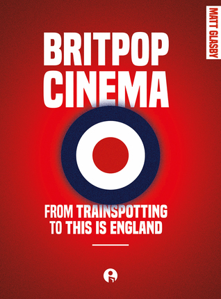 Britpop Cinema: From Trainspotting to This is England