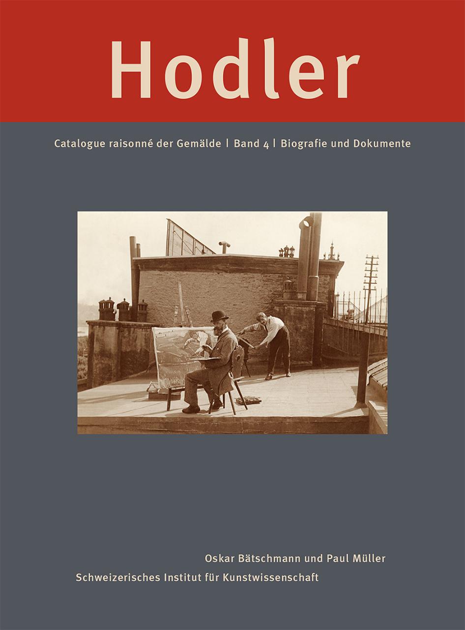 Ferdinand Hodler. Catalogue Raisonné der Gemälde: Band 4: Biografie und Dokumente