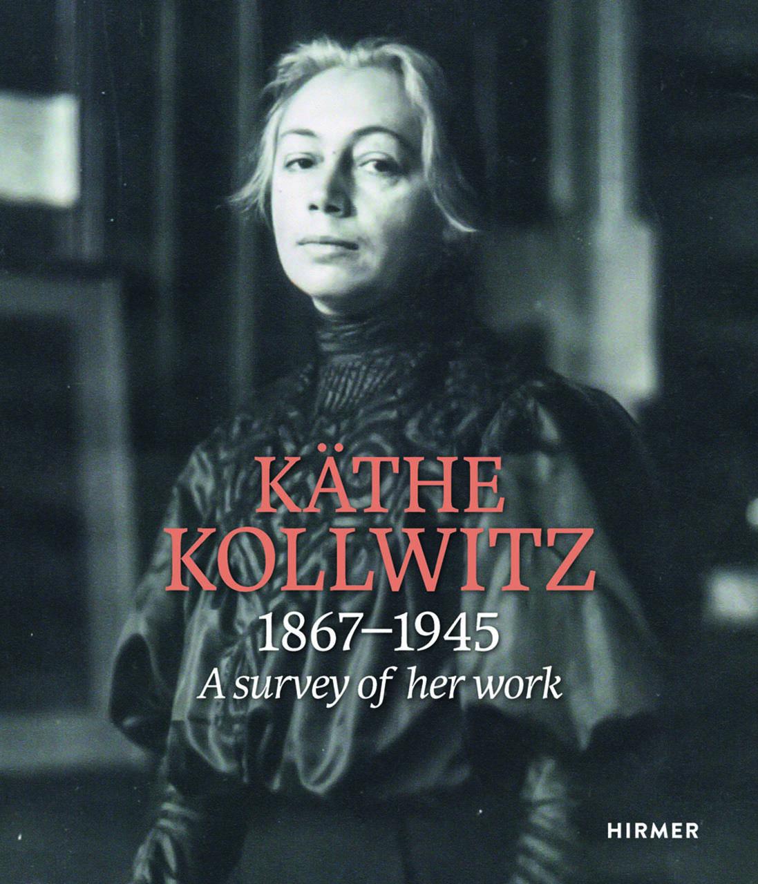 Käthe Kollwitz: A Survey of Her Work 1867 - 1945