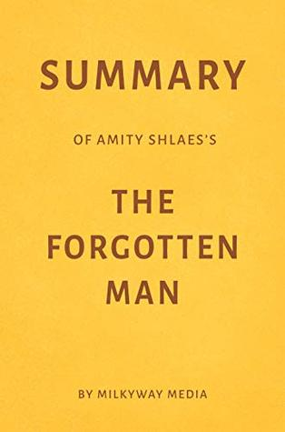 Summary of Amity Shlaes's The Forgotten Man by Milkyway Media