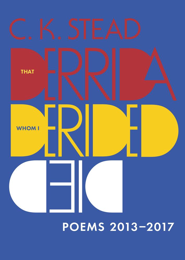 That Derrida Whom I Derided Died: Poems 2013–2017