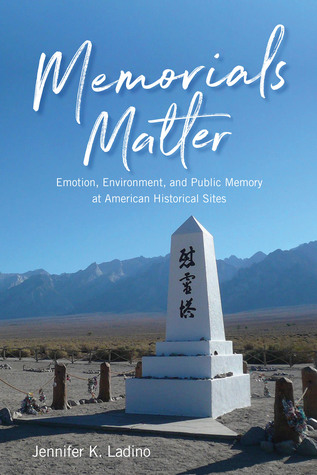 Memorials Matter: Emotion, Environment and Public Memory at American Historical Sites