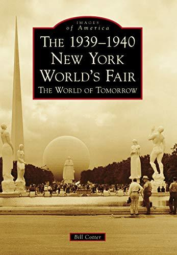 The 1939-1940 New York World's Fair: The World of Tomorrow