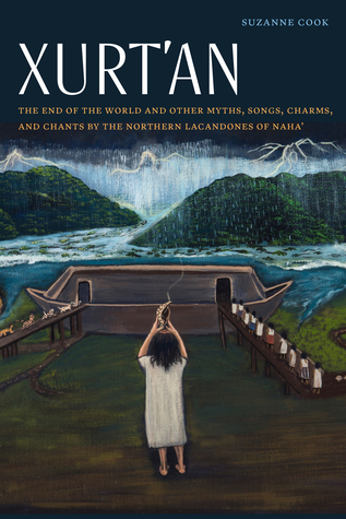 Xurt'an: The End of the World and Other Myths, Songs, Charms, and Chants by the Northern Lacandones of Naha'