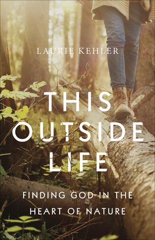 This Outside Life: Finding God in the Heart of Nature