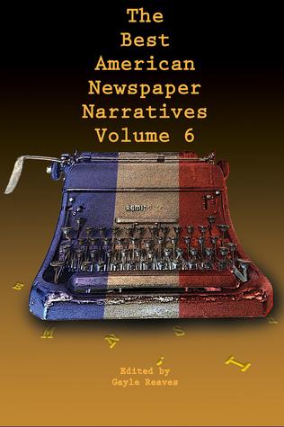 The Best American Newspaper Narratives, Volume 6