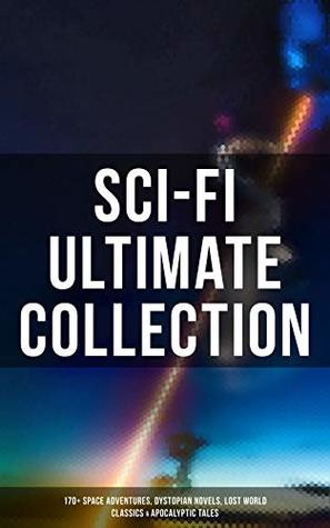 Sci-Fi Ultimate Collection: 170+ Space Adventures, Dystopian Novels, Lost World Classics & Apocalyptic Tales: The Time Machine, The War of the Worlds, ... Brave New World, Herland, Looking Backward…