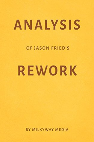 Analysis of Jason Fried's Rework by Milkyway Media