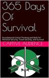 365 Days Of Survival: Foundational Critical Thinking and Skills for Personal Security, Travel Security, and Survival