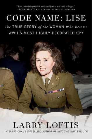Code Name: Lise. The True Story of the Woman Who Became WWII's Most Highly Decorated Spy