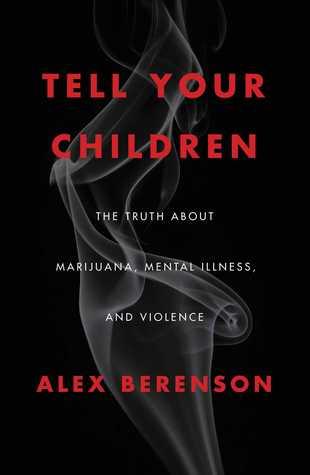 The Truth About Marijuana, Mental Illness, and Violence  - Alex Berenson
