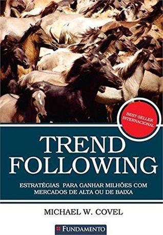 Trend Following. Estratégias Para Ganhar Milhões com Mercados de Alta