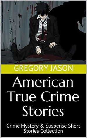 American True Crime Stories: Crime Mystery & Suspense Short Stories Collection