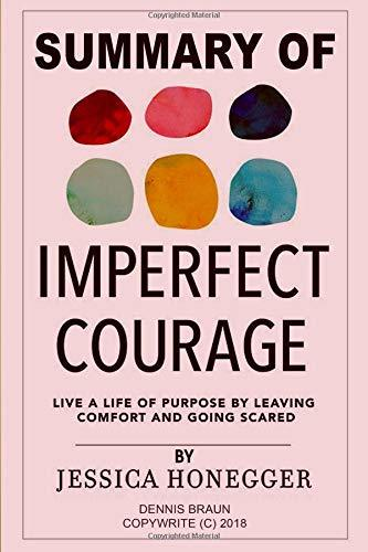 Summary of Imperfect Courage: Live a Life of Purpose by Leaving Comfort and Going Scared by Jessica Honegger