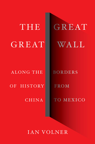 The Great Great Wall: Along the Borders of History from China to Mexico: Along the Borders of History from China to Mexico