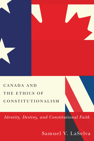 Canada and the Ethics of Constitutionalism: Identity, Destiny, and Constitutional Faith