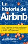 La Historia de Airbnb / The Airbnb Story: How Three Ordinary Guys Disrupted an Industry, Made Billions . . . and Created Plenty of Controversy