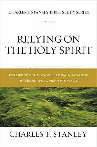 Relying on the Holy Spirit: Biblical Foundations for Living the Christian Life (Charles F. Stanley Bible Study Series)