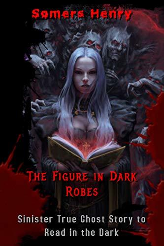 The Figure In Dark Robes: Sinister True Ghost Story To Read In The Dark