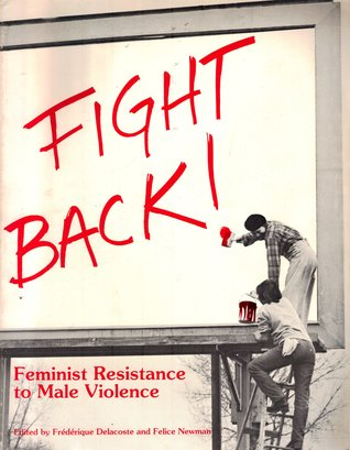 Fight Back: Feminist Resistance to Male Violence