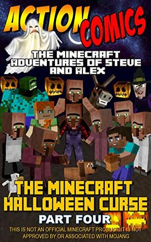 Action Comics: The Minecraft Adventures of Steve and Alex: The Minecraft Halloween Curse - Part Four (Minecraft Steve and Alex Adventures Book 13)