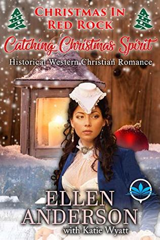 Catching Christmas Spirit: Historical Western Christian Romance (Christmas In Red Rock Series Book 1)