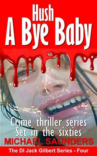 Hush A Bye Baby: Best crime thriller series. Murder mystery set in the sixties (Detective Inspector Jack Gilbert Book 4)