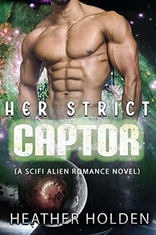 Her Strict Captor (A SciFi Alien Romance Novel)