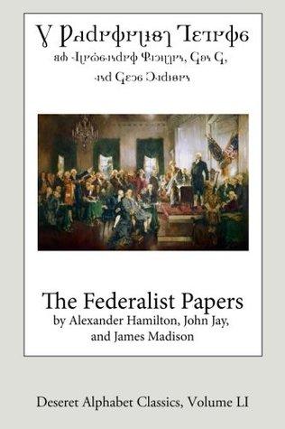 The Federalist Papers (Deseret Alphabet edition) (Deseret Alphabet Classics) (Volume 51)