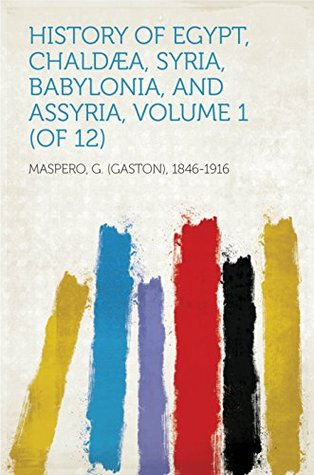 History Of Egypt, Chaldæa, Syria, Babylonia, and Assyria, Volume 1 (of 12)