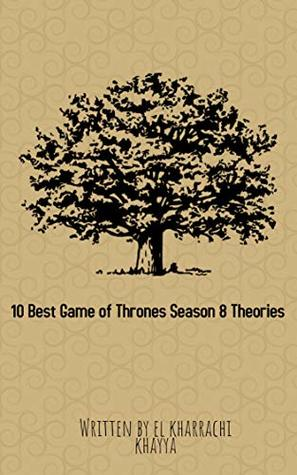 10 Best Game of Thrones Season 8 Theories: 10 Game of Thrones Season 8 Theories (KKBJDR Book 1996)