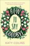 How to Say Goodbye: An emotional and uplifting new women's fiction book for 2019