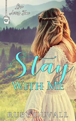 Stay With Me (Love Across Time Book 1)